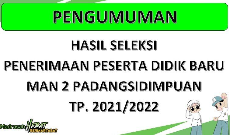PENGUMUMAN HASIL SELEKSI PENERIMAAN PESERTA DIDIK BARU (PPDB) MAN 2 PADANGSIDIMPUAN TP. 2021/2022